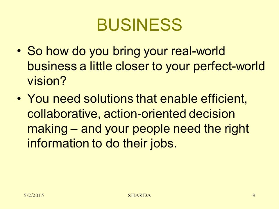 BUSINESS So how do you bring your real-world business a little closer to your perfect-world vision.