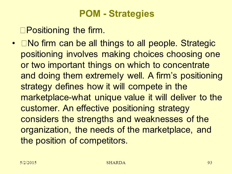 POM - Strategies Positioning the firm.No firm can be all things to all people.
