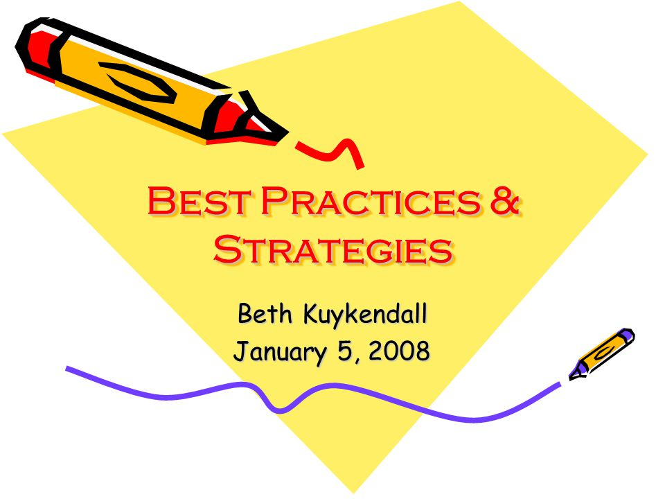 Best Practices & Strategies Beth Kuykendall January 5, 2008