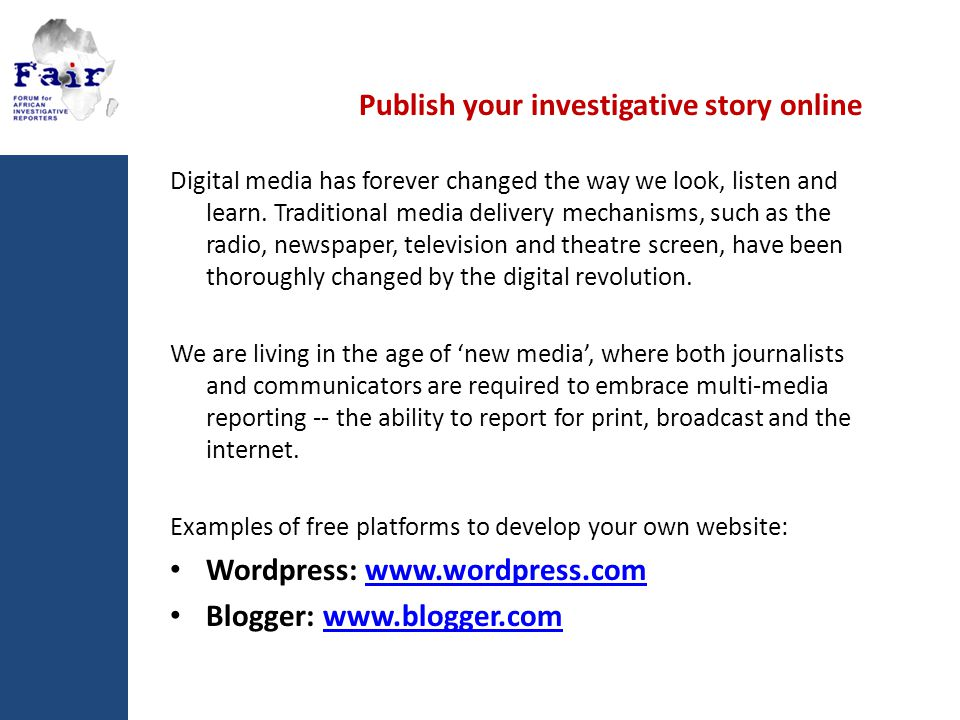 Publish your investigative story online Digital media has forever changed the way we look, listen and learn.