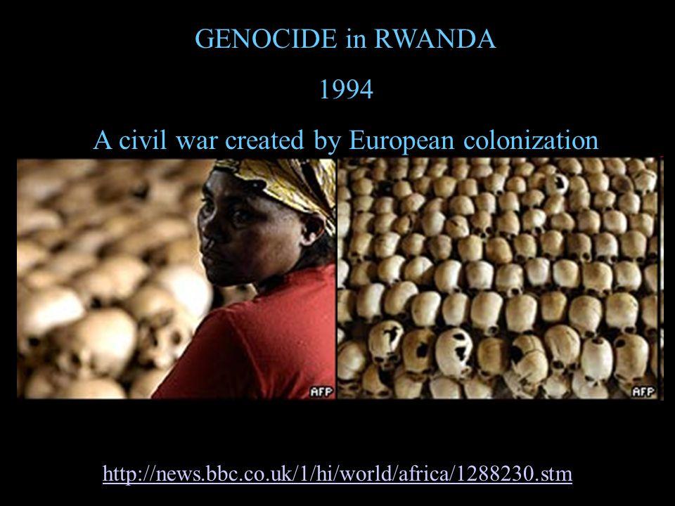 http://news.bbc.co.uk/1/hi/world/africa/1288230.stm GENOCIDE in RWANDA 1994 A civil war created by European colonization