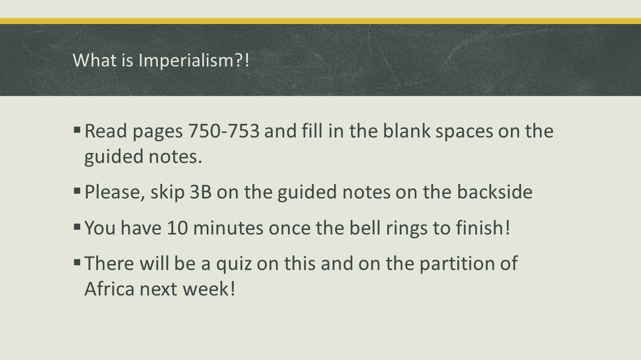 What is Imperialism .  Read pages 750-753 and fill in the blank spaces on the guided notes.