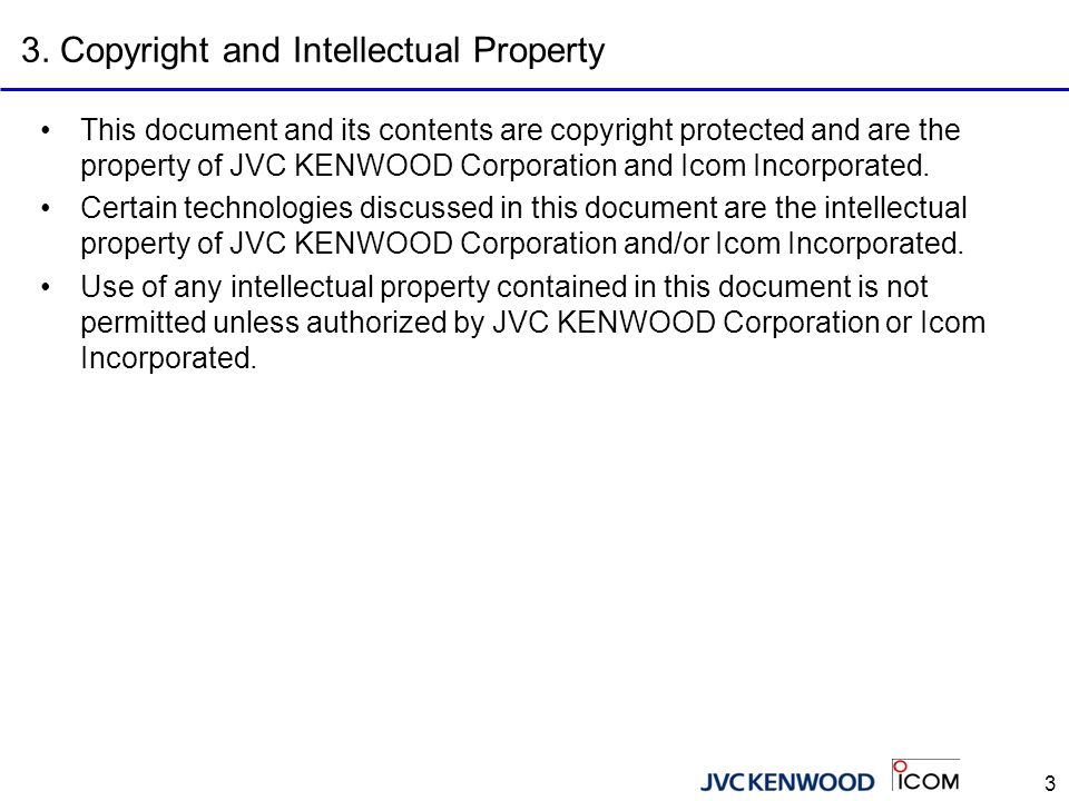 3 3. Copyright and Intellectual Property This document and its contents are copyright protected and are the property of JVC KENWOOD Corporation and Ic