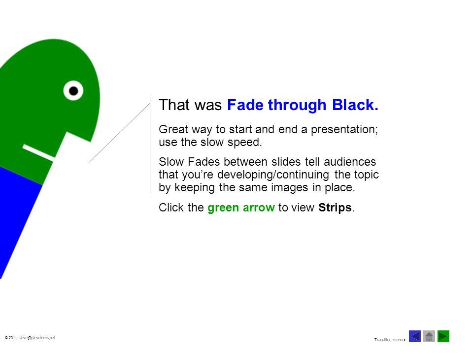 © 2011 steve@stevetoms;net That was Fade through Black.