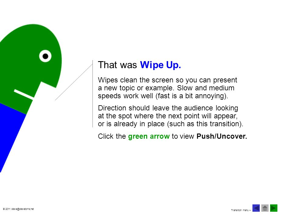 © 2011 steve@stevetoms;net That was Wipe Up. Wipes clean the screen so you can present a new topic or example. Slow and medium speeds work well (fast