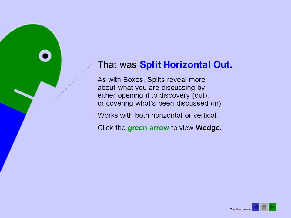 © 2011 steve@stevetoms;net That was Split Horizontal Out. As with Boxes, Splits reveal more about what you are discussing by either opening it to disc
