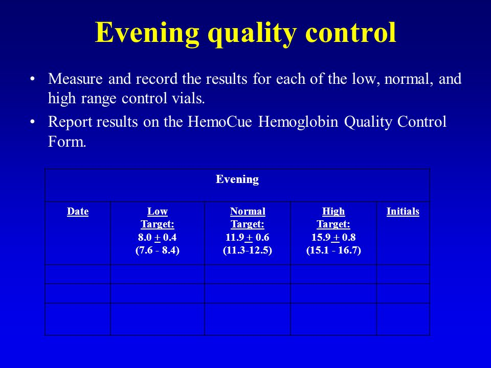 Evening quality control Measure and record the results for each of the low, normal, and high range control vials.