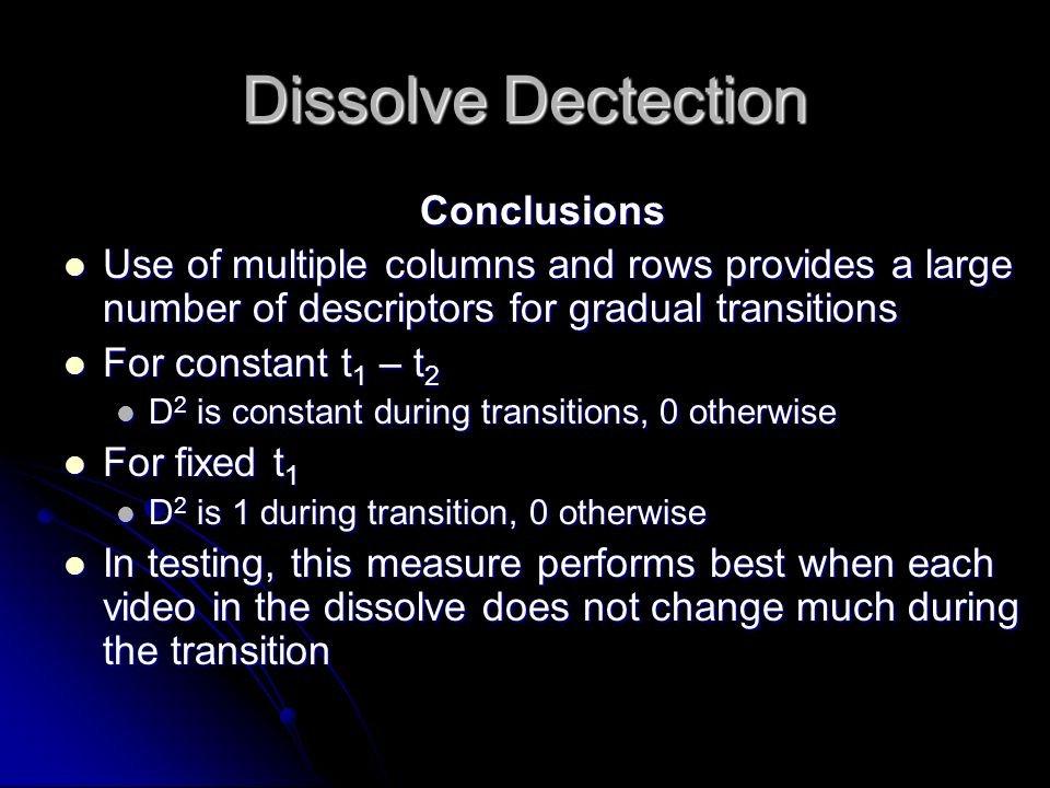 Dissolve Dectection Conclusions Use of multiple columns and rows provides a large number of descriptors for gradual transitions Use of multiple column