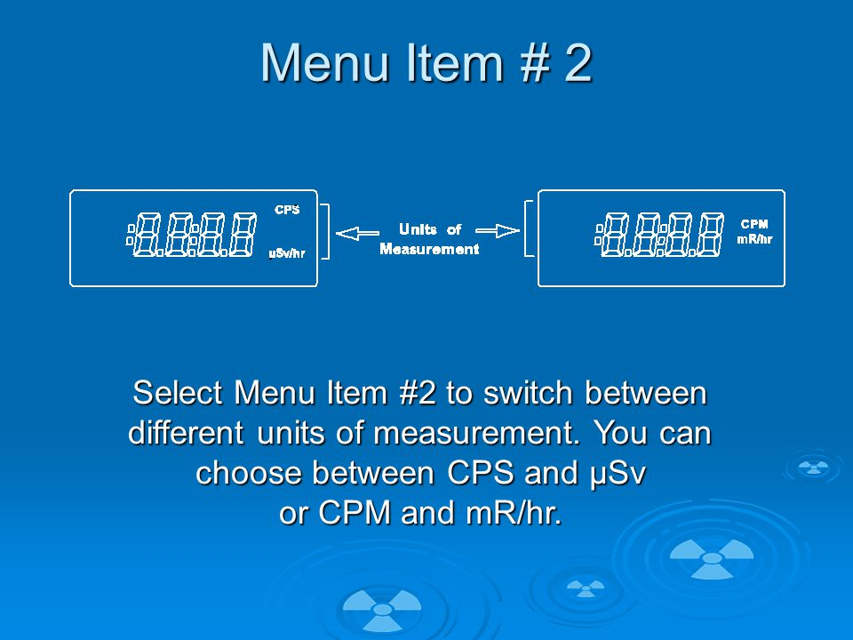 Menu Item # 2 Select Menu Item #2 to switch between different units of measurement.