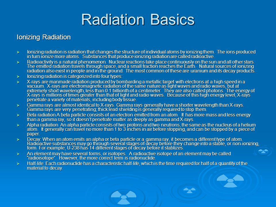 Radiation Basics Ionizing Radiation  Ionizing radiation is radiation that changes the structure of individual atoms by ionizing them.