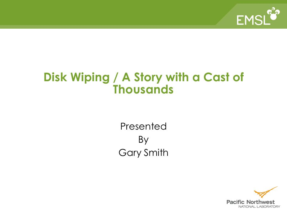 Disk Wiping / A Story with a Cast of Thousands Presented By Gary Smith