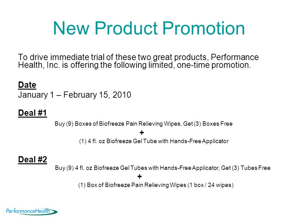 New Product Promotion To drive immediate trial of these two great products, Performance Health, Inc.