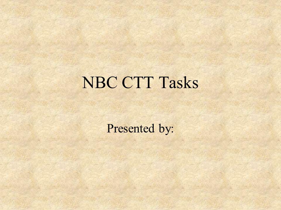 NBC CTT Tasks Presented by: