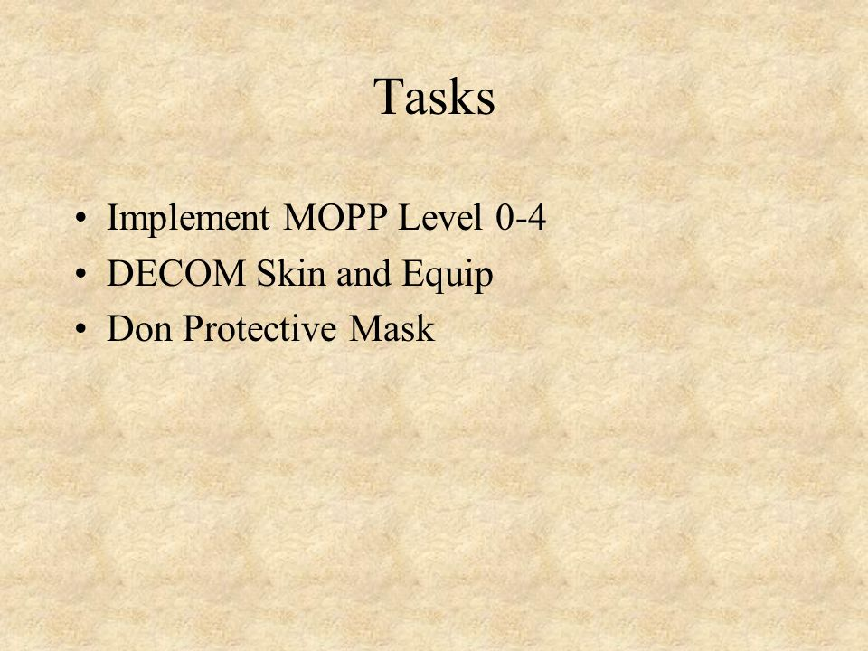 Tasks Implement MOPP Level 0-4 DECOM Skin and Equip Don Protective Mask