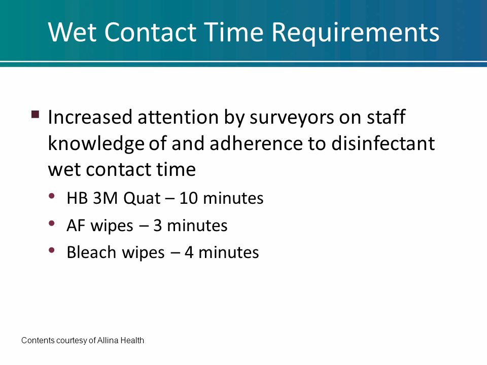 Wet Contact Time Requirements  Increased attention by surveyors on staff knowledge of and adherence to disinfectant wet contact time HB 3M Quat – 10