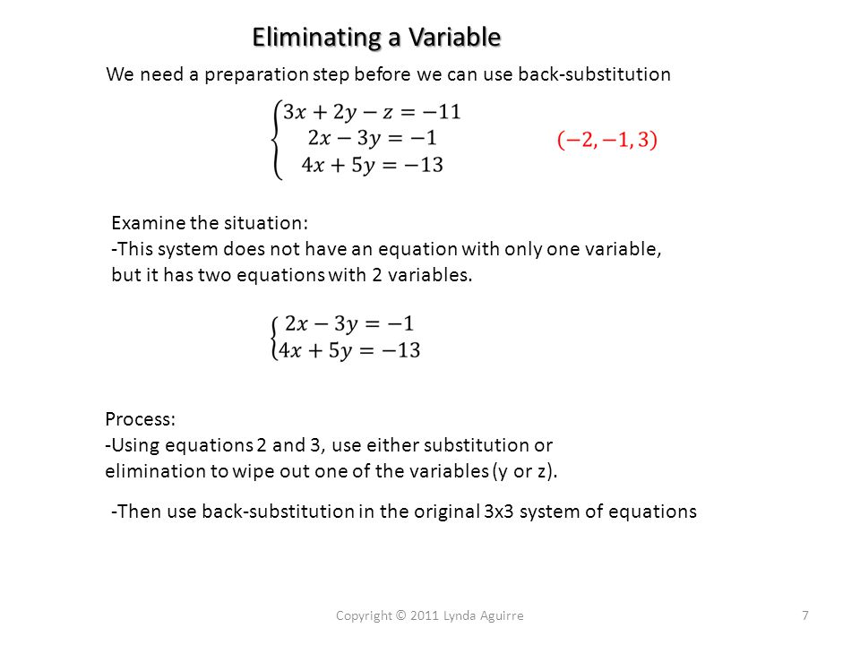 Eliminating Two Variables Examine the situation: - This system does not have an equation with only one variable, -It also does not have two equations with the same 2 variables.