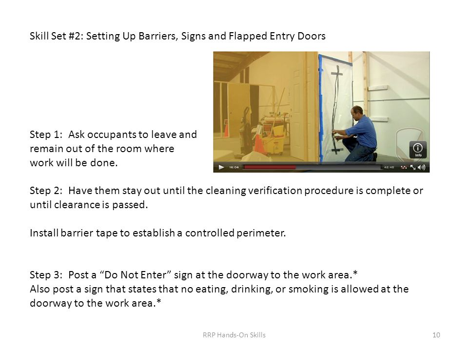 Skill Set #2: Setting Up Barriers, Signs and Flapped Entry Doors Step 1: Ask occupants to leave and remain out of the room where work will be done.