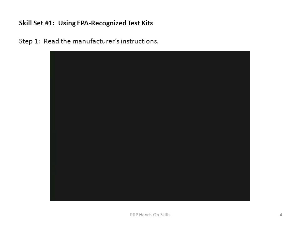 Skill Set #1: Using EPA-Recognized Test Kits Step 1: Read the manufacturer's instructions.