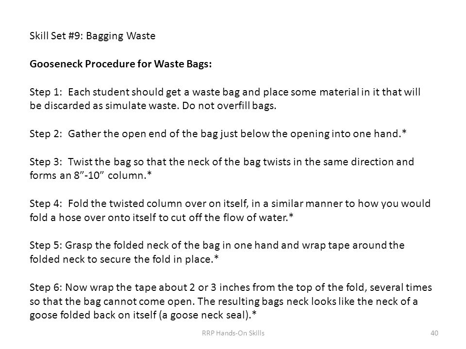 Skill Set #9: Bagging Waste Gooseneck Procedure for Waste Bags: Step 1: Each student should get a waste bag and place some material in it that will be discarded as simulate waste.