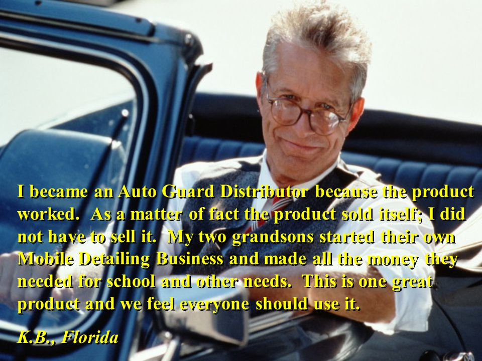 I became an Auto Guard Distributor because the product worked.