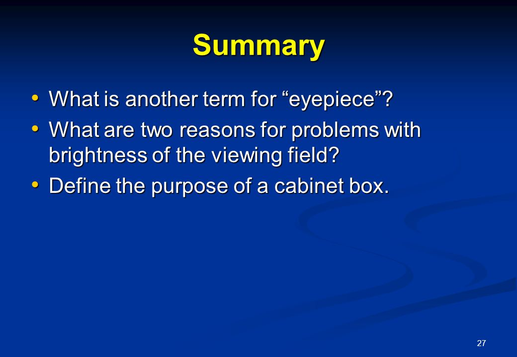 27 Summary What is another term for eyepiece . What is another term for eyepiece .