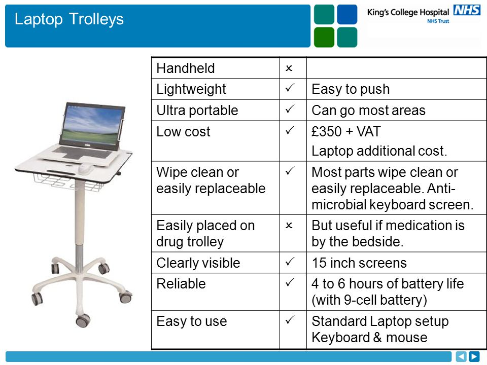 Laptop Trolleys Handheld  Lightweight  Easy to push Ultra portable  Can go most areas Low cost  £350 + VAT Laptop additional cost.
