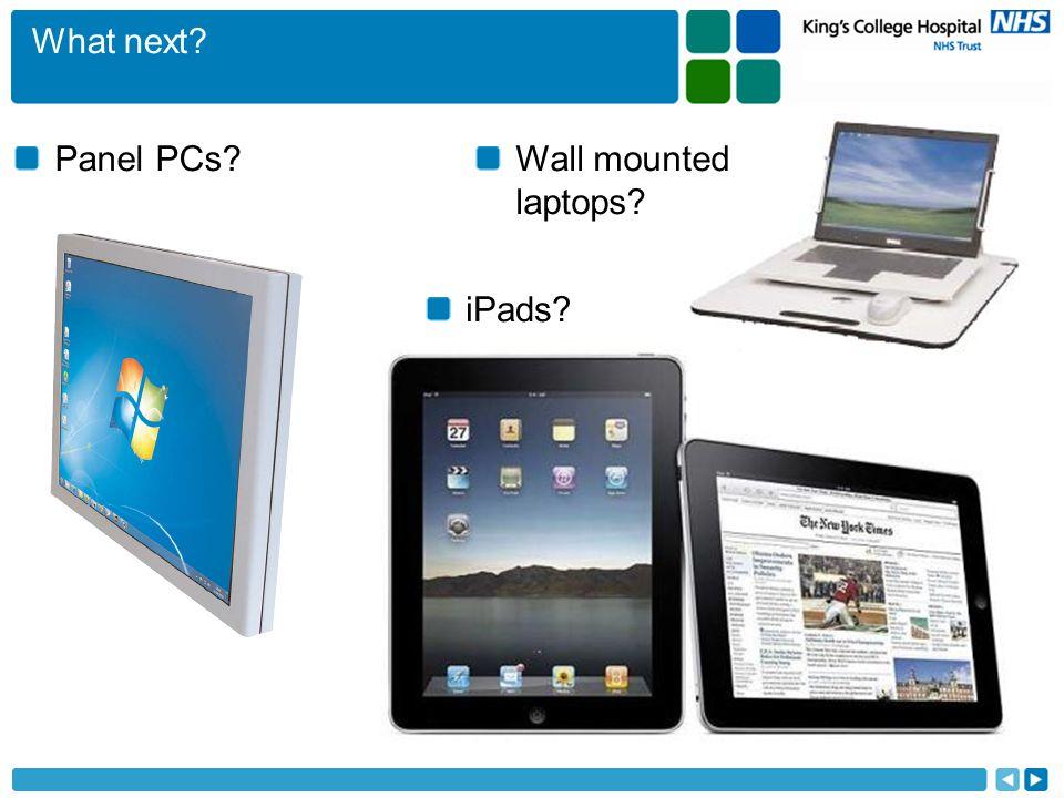 What next? Panel PCs? iPads? Wall mounted laptops?