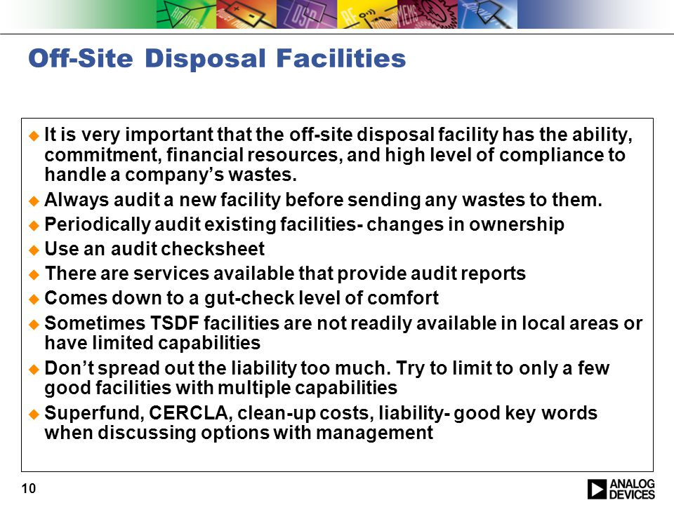 10 Off-Site Disposal Facilities  It is very important that the off-site disposal facility has the ability, commitment, financial resources, and high level of compliance to handle a company's wastes.