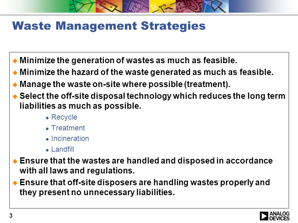 3 Waste Management Strategies  Minimize the generation of wastes as much as feasible.