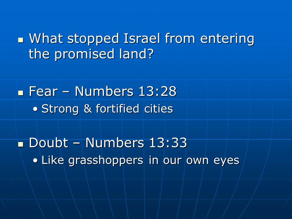 What stopped Israel from entering the promised land? What stopped Israel from entering the promised land? Fear – Numbers 13:28 Fear – Numbers 13:28 St