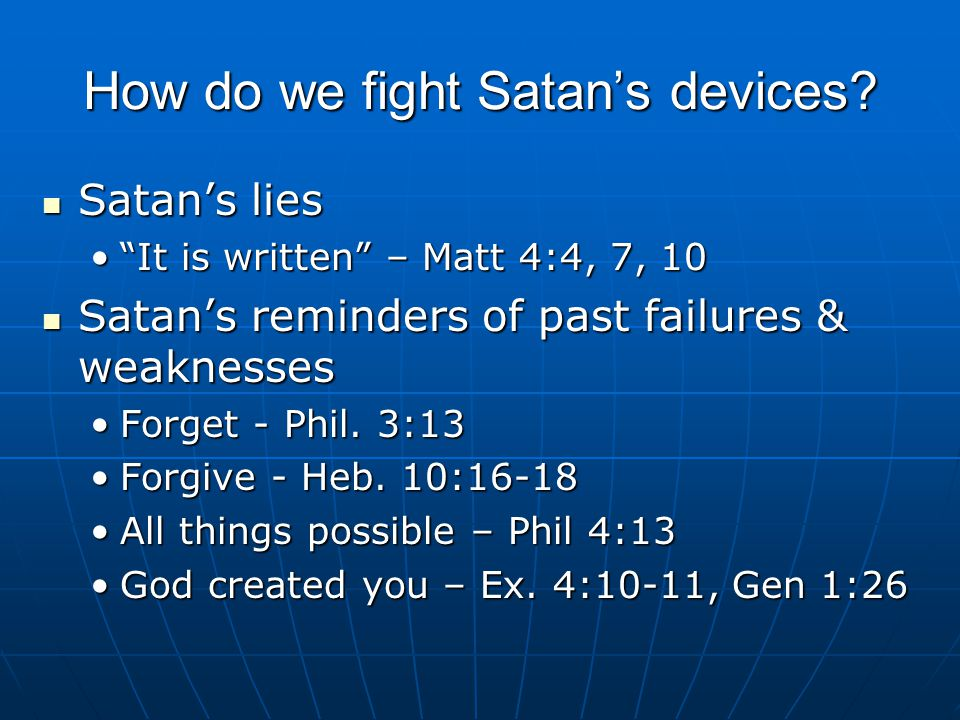 How do we fight Satan's devices.