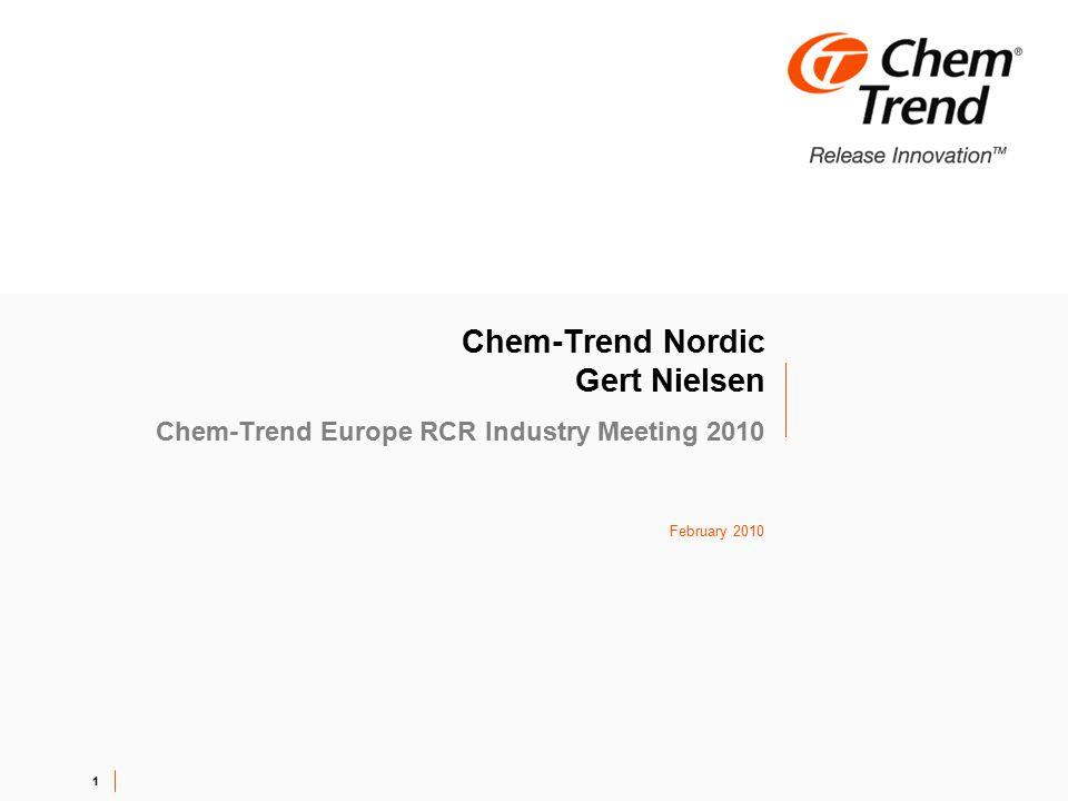 1 Chem-Trend Nordic Gert Nielsen Chem-Trend Europe RCR Industry Meeting 2010 February 2010