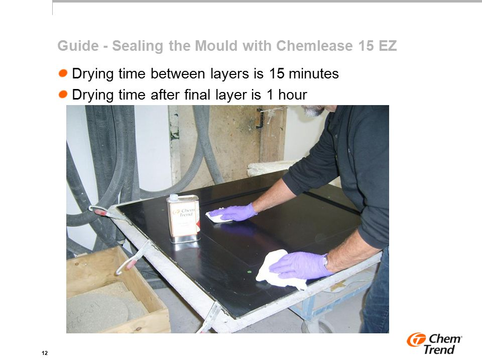 12 Guide - Sealing the Mould with Chemlease 15 EZ Drying time between layers is 15 minutes Drying time after final layer is 1 hour