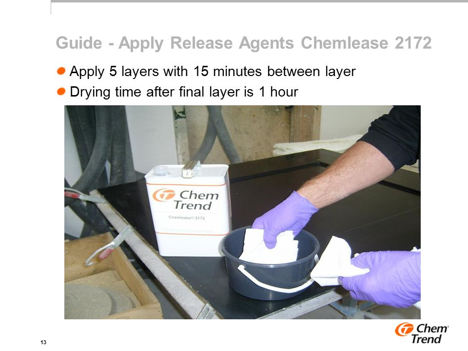13 Guide - Apply Release Agents Chemlease 2172 Apply 5 layers with 15 minutes between layer Drying time after final layer is 1 hour