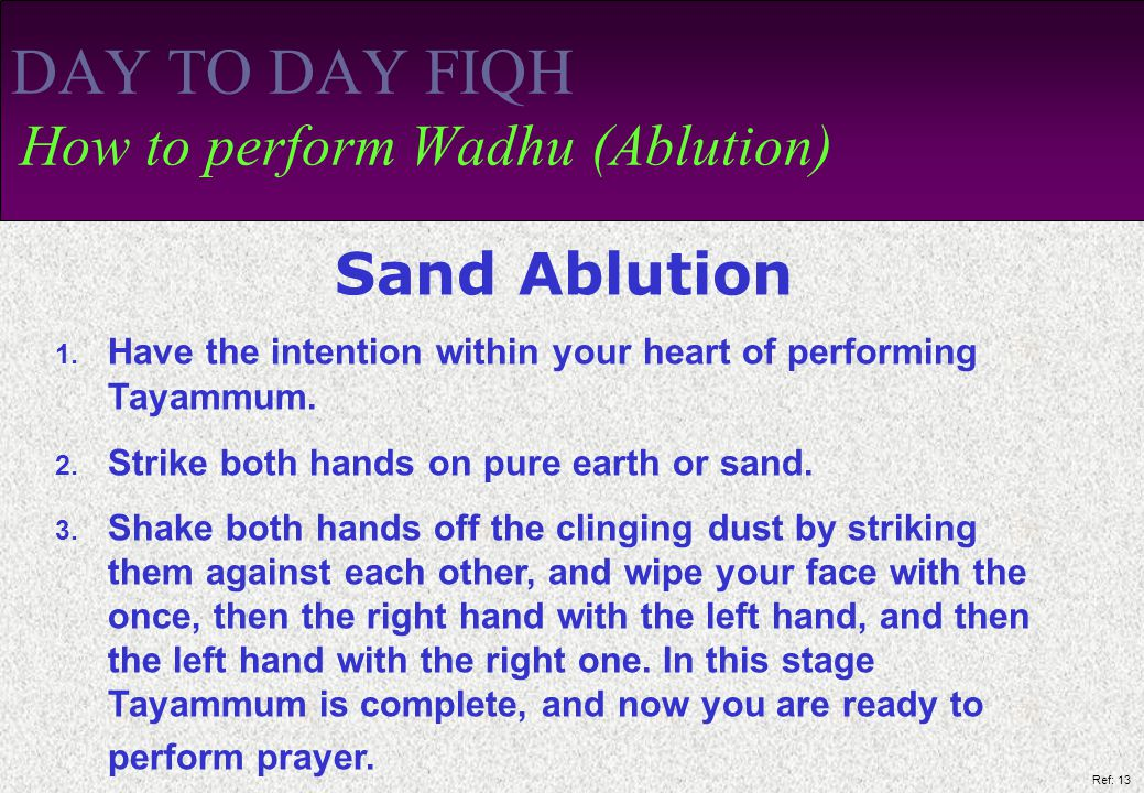 Ref: 13 DAY TO DAY FIQH How to perform Wadhu (Ablution) Sand Ablution 1.