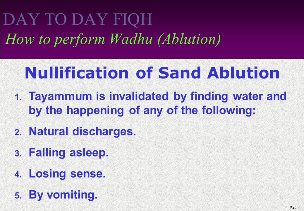 Ref: 14 DAY TO DAY FIQH How to perform Wadhu (Ablution) Nullification of Sand Ablution 1.