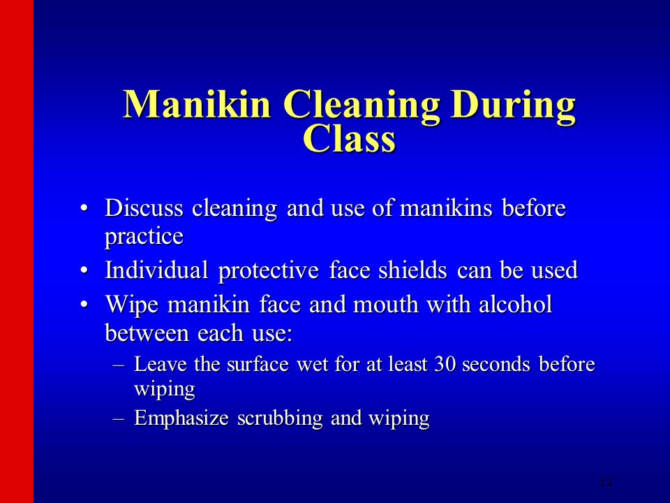 12 Manikin Cleaning During Class Discuss cleaning and use of manikins before practiceDiscuss cleaning and use of manikins before practice Individual p