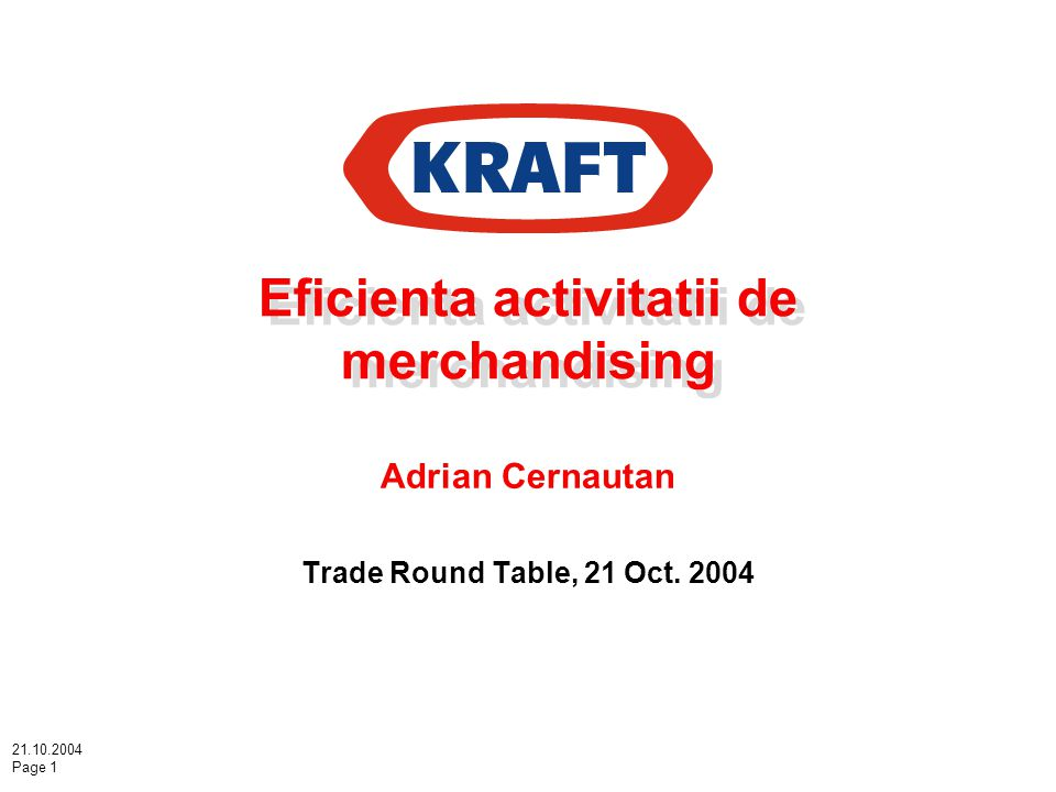 21.10.2004 Page 1 Eficienta activitatii de merchandising Adrian Cernautan Trade Round Table, 21 Oct.