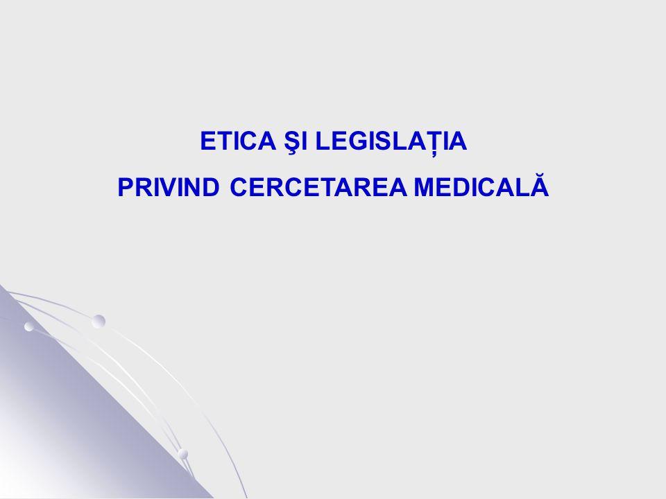 ETICA ŞI LEGISLAŢIA PRIVIND CERCETAREA MEDICALĂ