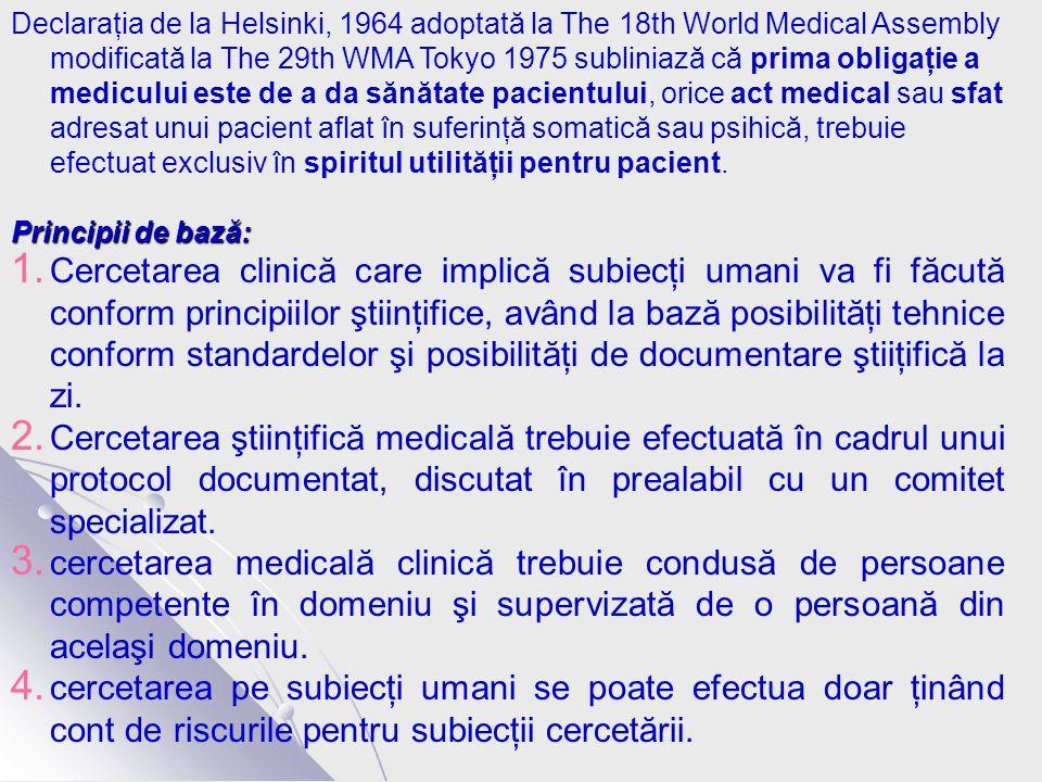 Declaraţia de la Helsinki, 1964 adoptată la The 18th World Medical Assembly modificată la The 29th WMA Tokyo 1975 subliniază că prima obligaţie a medicului este de a da sănătate pacientului, orice act medical sau sfat adresat unui pacient aflat în suferinţă somatică sau psihică, trebuie efectuat exclusiv în spiritul utilităţii pentru pacient.