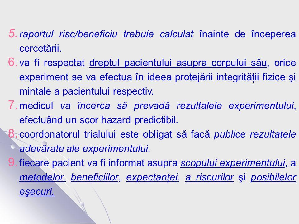 5. raportul risc/beneficiu trebuie calculat înainte de începerea cercetării.