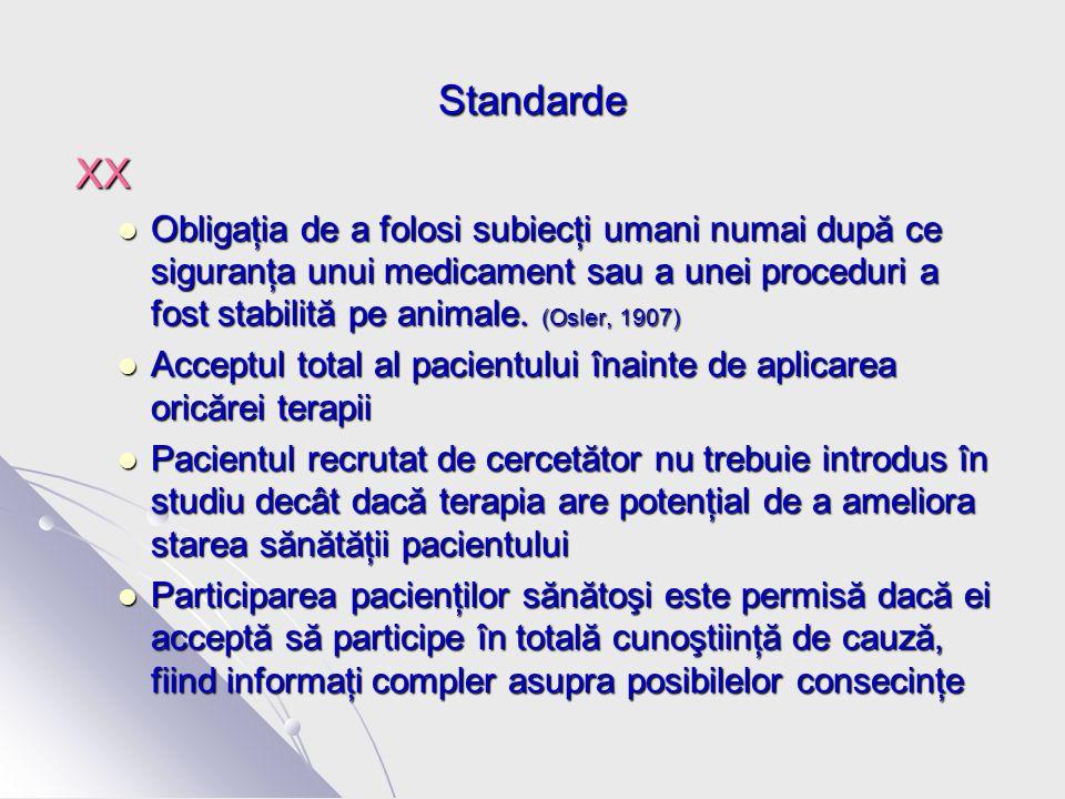 Standarde XX XX Obligaţia de a folosi subiecţi umani numai după ce siguranţa unui medicament sau a unei proceduri a fost stabilită pe animale.