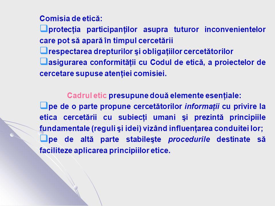 Comisia de etică:  protecţia participanţilor asupra tuturor inconvenientelor care pot să apară în timpul cercetării  respectarea drepturilor şi obligaţiilor cercetătorilor  asigurarea conformităţii cu Codul de etică, a proiectelor de cercetare supuse atenţiei comisiei.
