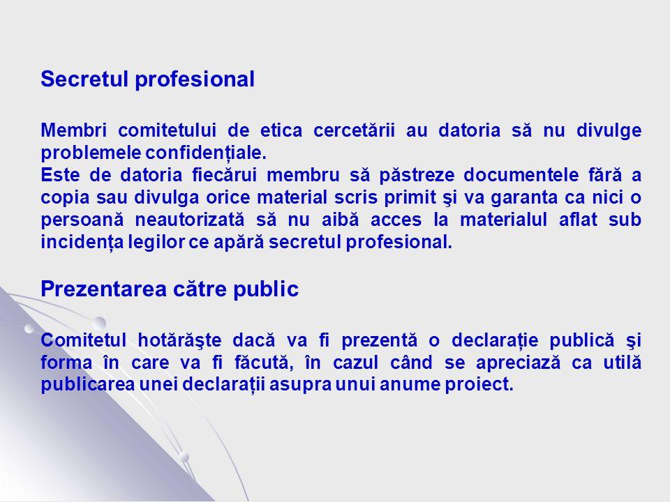 Secretul profesional Membri comitetului de etica cercetării au datoria să nu divulge problemele confidenţiale.