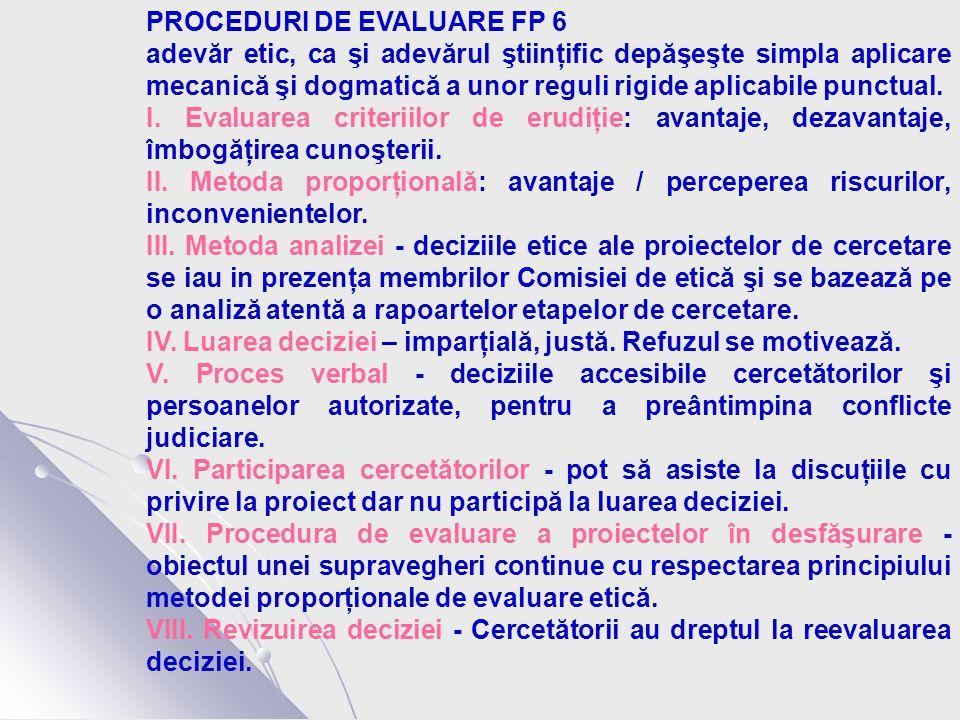 PROCEDURI DE EVALUARE FP 6 adevăr etic, ca şi adevărul ştiinţific depăşeşte simpla aplicare mecanică şi dogmatică a unor reguli rigide aplicabile punctual.