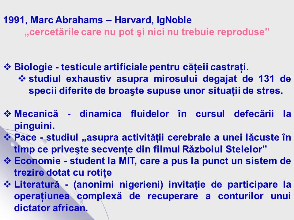 """1991, Marc Abrahams – Harvard, IgNoble """"cercetările care nu pot şi nici nu trebuie reproduse  Biologie - testicule artificiale pentru căţeii castraţi."""