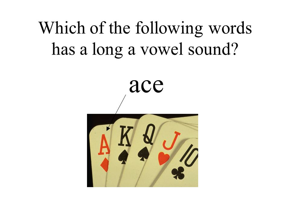 Which of the following words has a long a vowel sound? ace