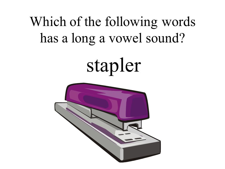 Which of the following words has a long a vowel sound? stapler
