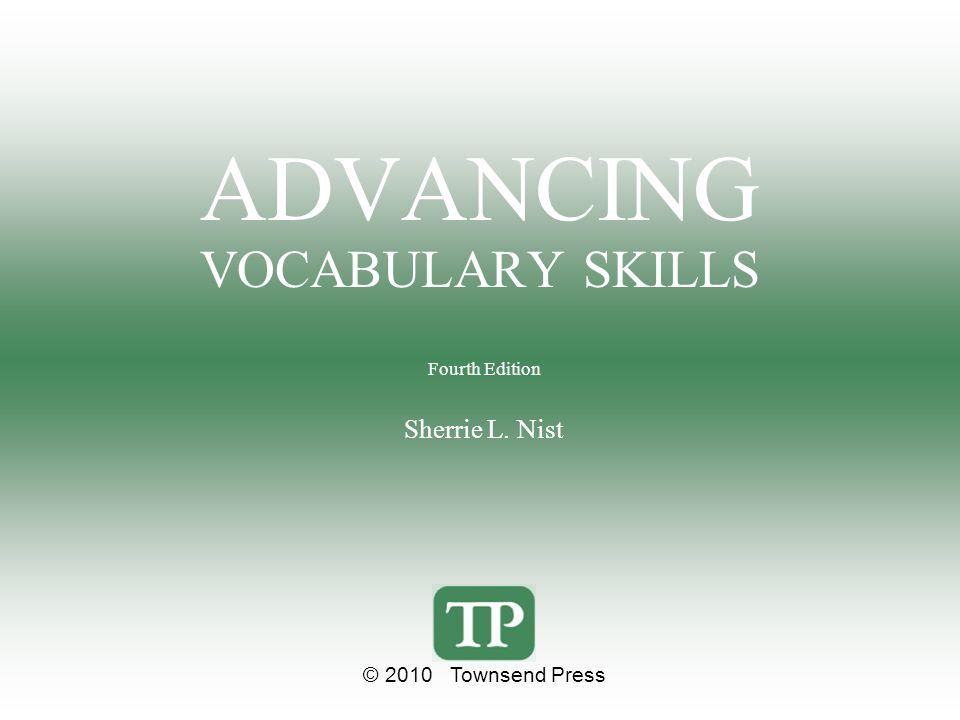 ADVANCING VOCABULARY SKILLS Fourth Edition Sherrie L. Nist © 2010 Townsend Press