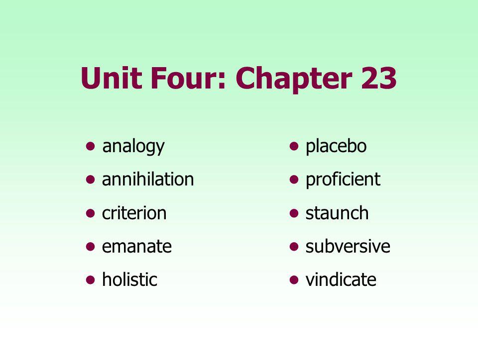 Unit Four: Chapter 23 analogy placebo annihilation proficient criterion staunch emanate subversive holisticvindicate